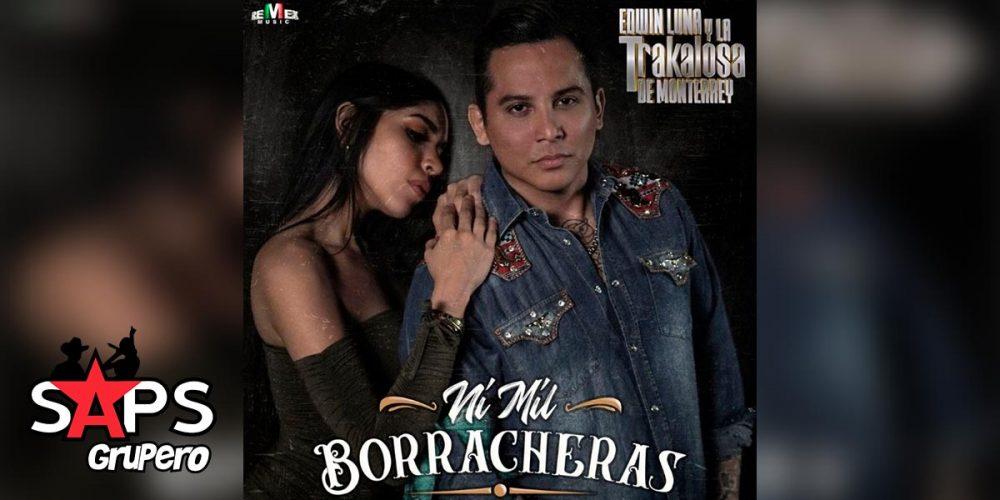 """""""Ni Mil Borracheras"""", lo nuevo de Edwin Luna y La Trakalosa de Monterrey"""