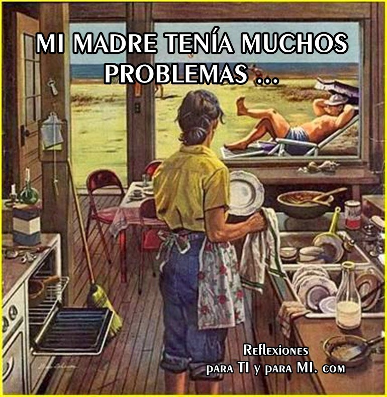 Mi madre tenia muchos problemas Reflexion